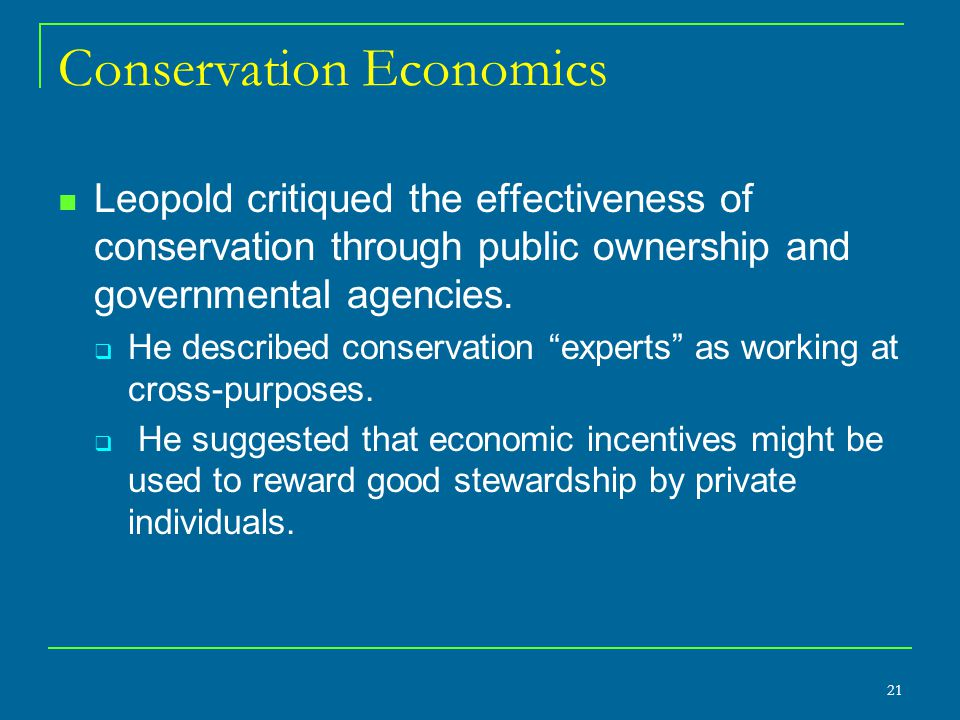 Conservation Economics Leopold critiqued the effectiveness of conservation through public ownership and governmental agencies.