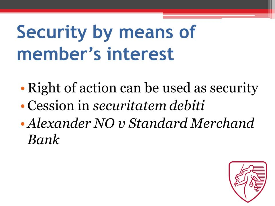 Security by means of member's interest Right of action can be used as security Cession in securitatem debiti Alexander NO v Standard Merchand Bank
