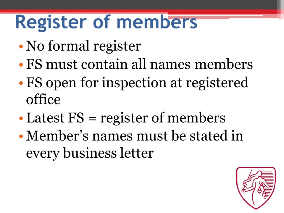 Register of members No formal register FS must contain all names members FS open for inspection at registered office Latest FS = register of members Member's names must be stated in every business letter