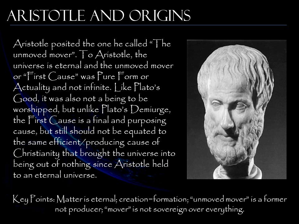 Aristotle and Origins Aristotle posited the one he called The unmoved mover .