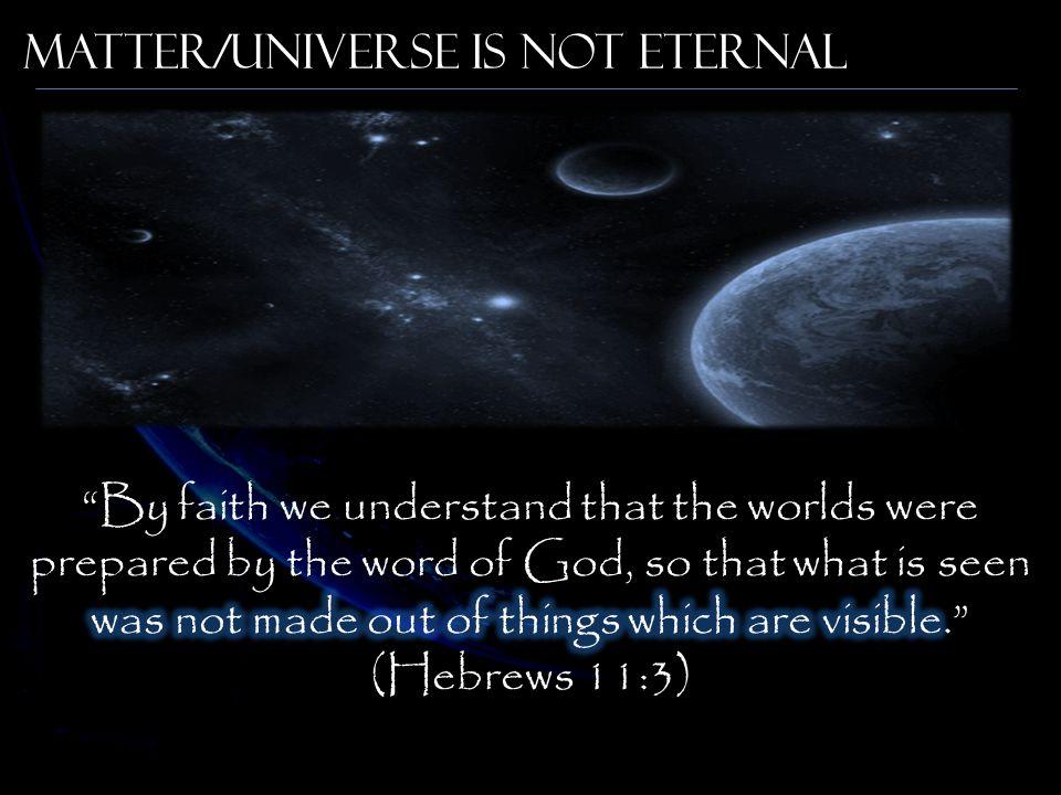 Matter/Universe is not Eternal