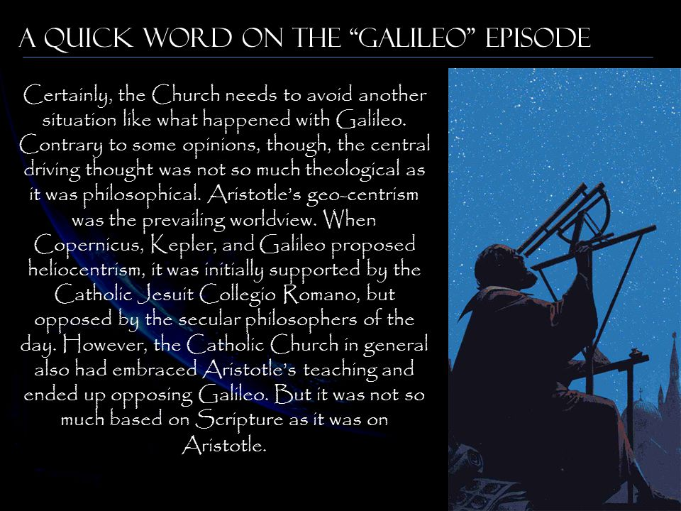 A quick Word on the Galileo Episode Certainly, the Church needs to avoid another situation like what happened with Galileo.