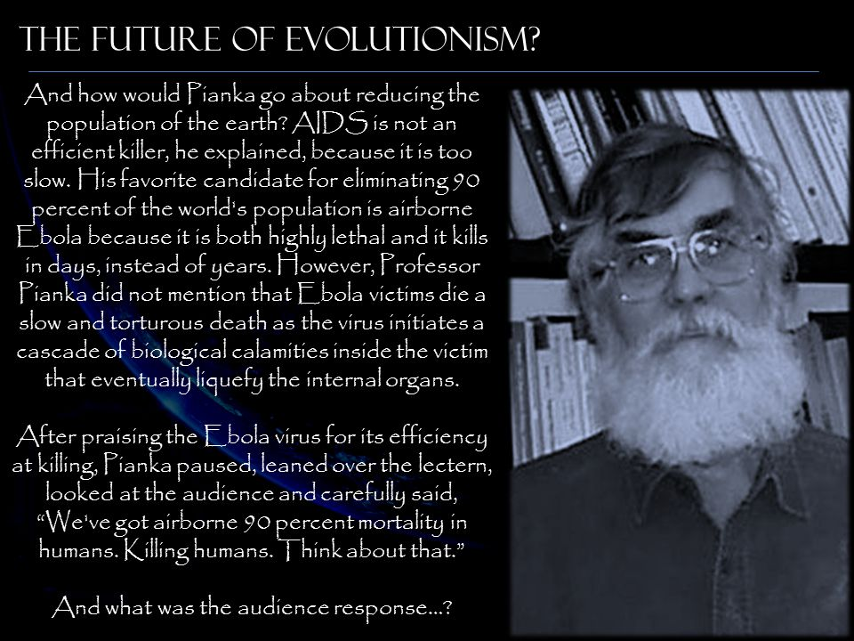 The Future of Evolutionism. And how would Pianka go about reducing the population of the earth.