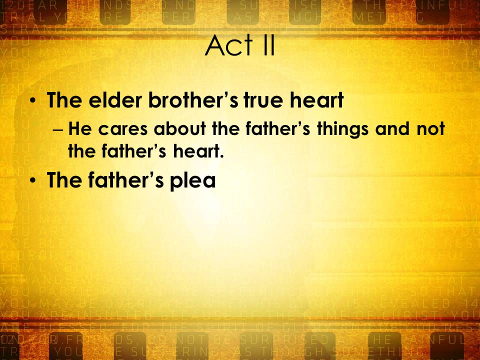 Act II The elder brother's true heart – He cares about the father's things and not the father's heart.