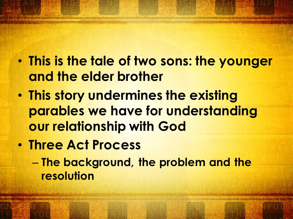 Recap Act One-Traditional depiction of sin Act Two-Two sons, one good and one bad, but they've both been alienated from the father