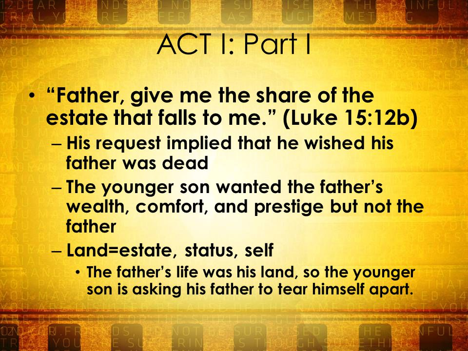 Recap Act One-Traditional depiction of sin Act Two-Two sons, one good and one bad, but they've both been alienated from the father – The young brother was trying to get control by leaving and disobeying.