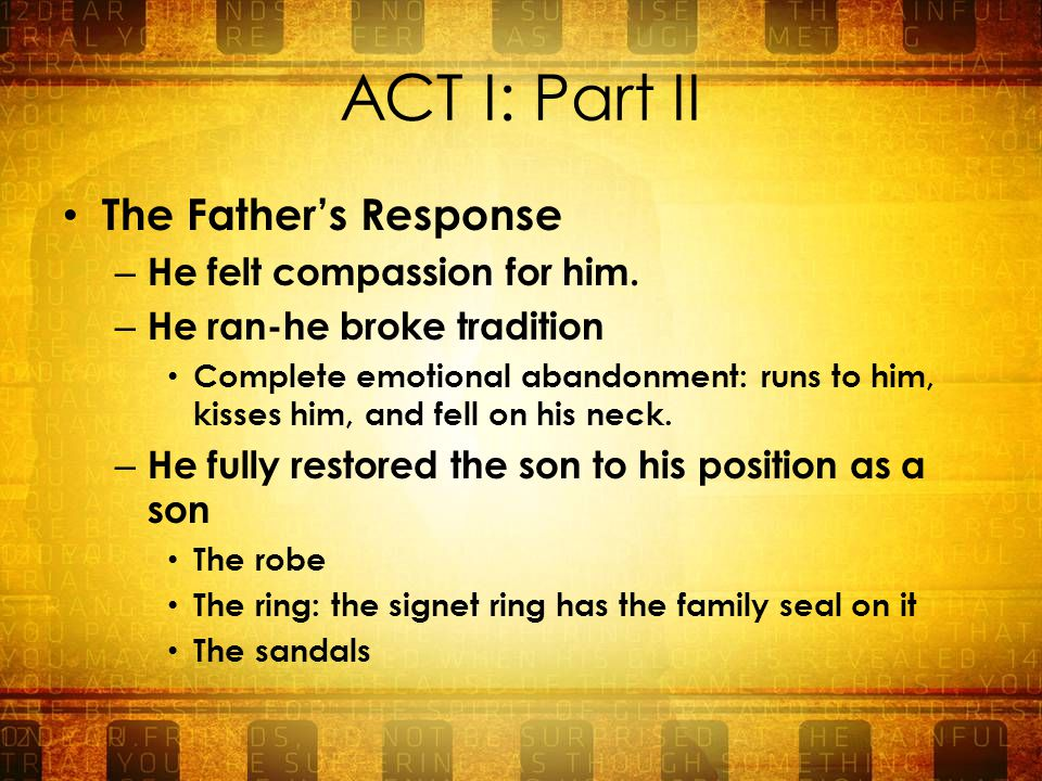 ACT I: Part II The Father's Response – He felt compassion for him.