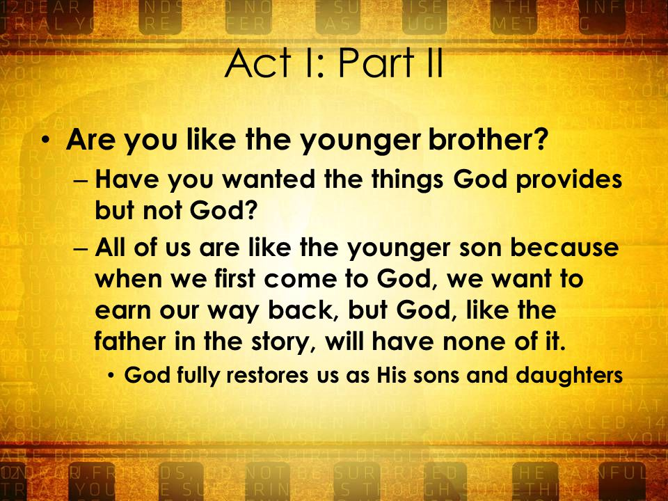 Act I: Part II Are you like the younger brother.