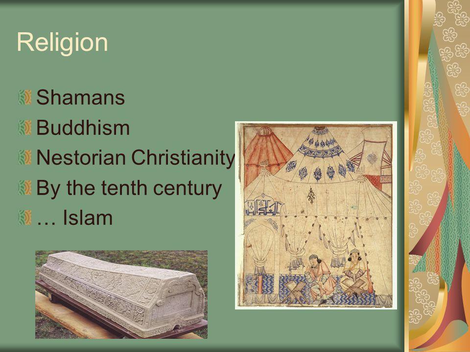 Religion Shamans Buddhism Nestorian Christianity By the tenth century … Islam