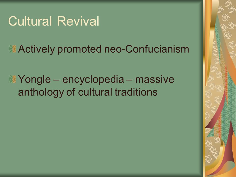Cultural Revival Actively promoted neo-Confucianism Yongle – encyclopedia – massive anthology of cultural traditions