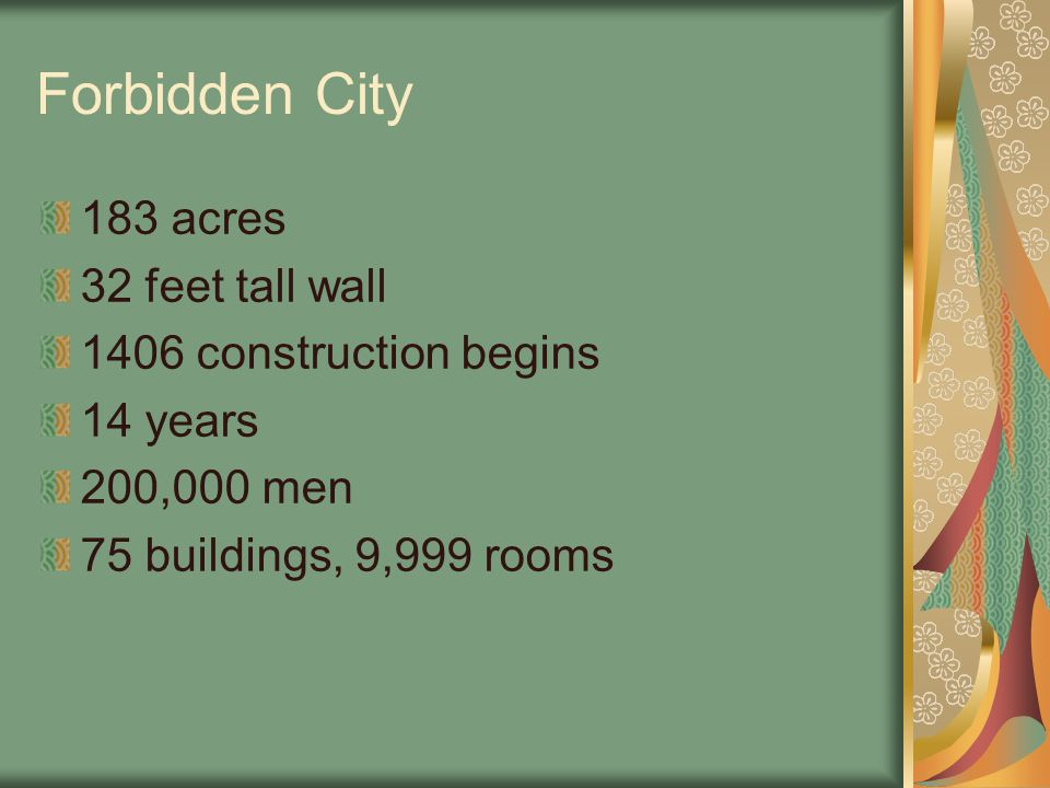 Forbidden City 183 acres 32 feet tall wall 1406 construction begins 14 years 200,000 men 75 buildings, 9,999 rooms
