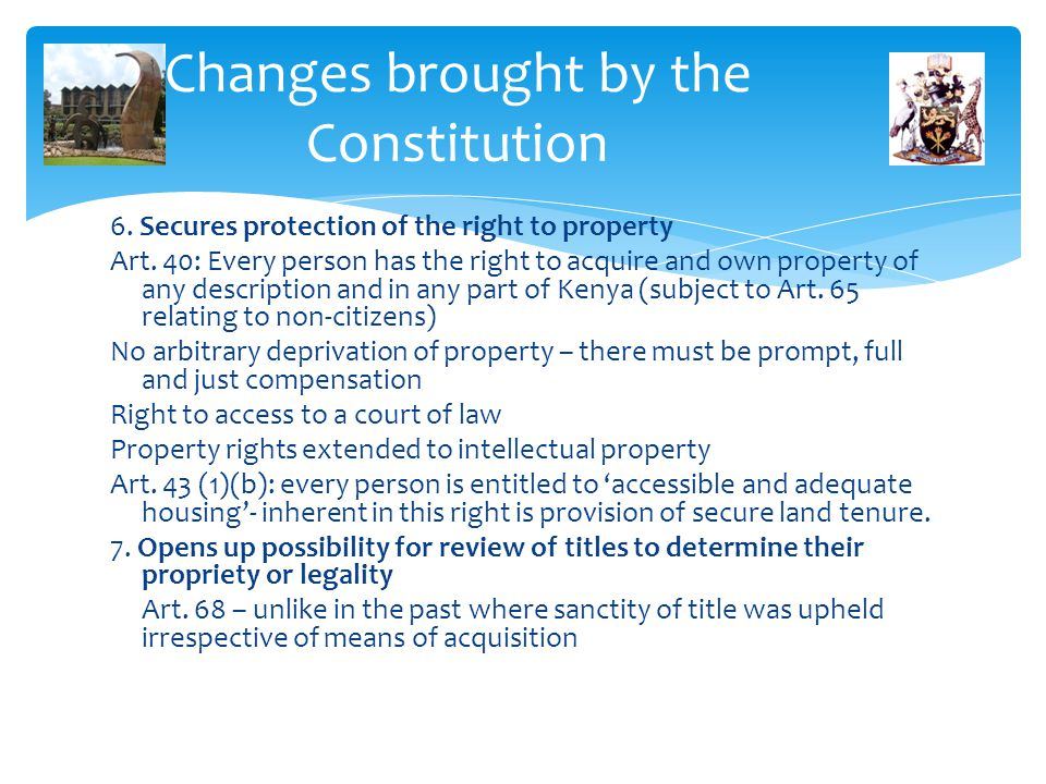 Changes brought by the Constitution 6. Secures protection of the right to property Art. 40: Every person has the right to acquire and own property of