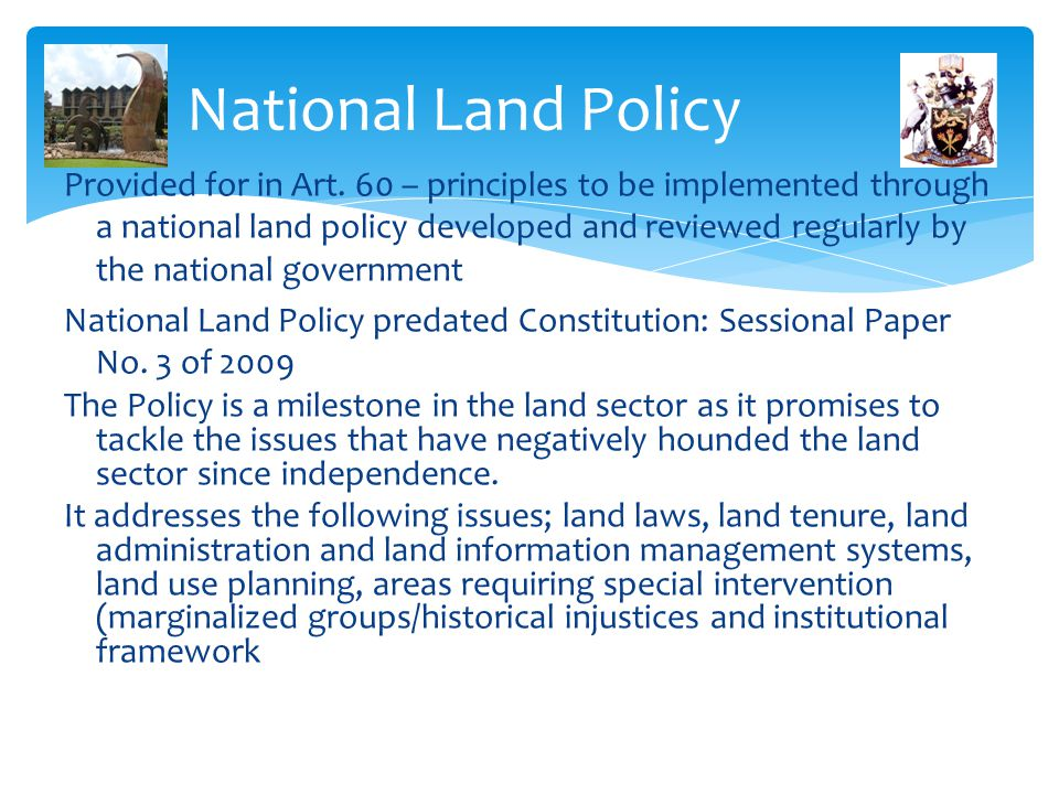 National Land Policy Provided for in Art. 60 – principles to be implemented through a national land policy developed and reviewed regularly by the nat