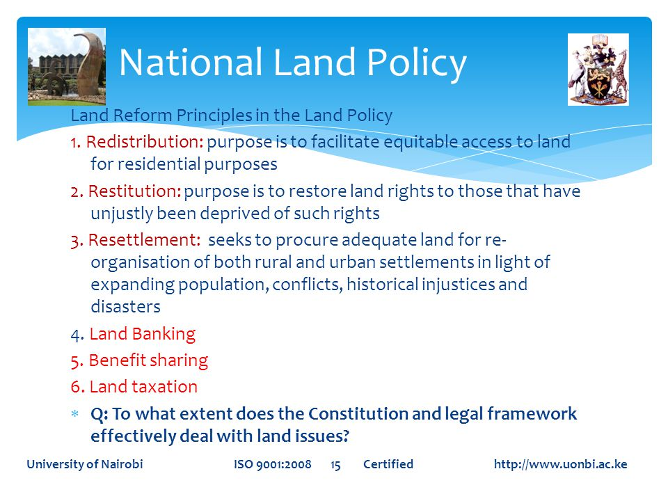 Land Reform Principles in the Land Policy 1. Redistribution: purpose is to facilitate equitable access to land for residential purposes 2. Restitution