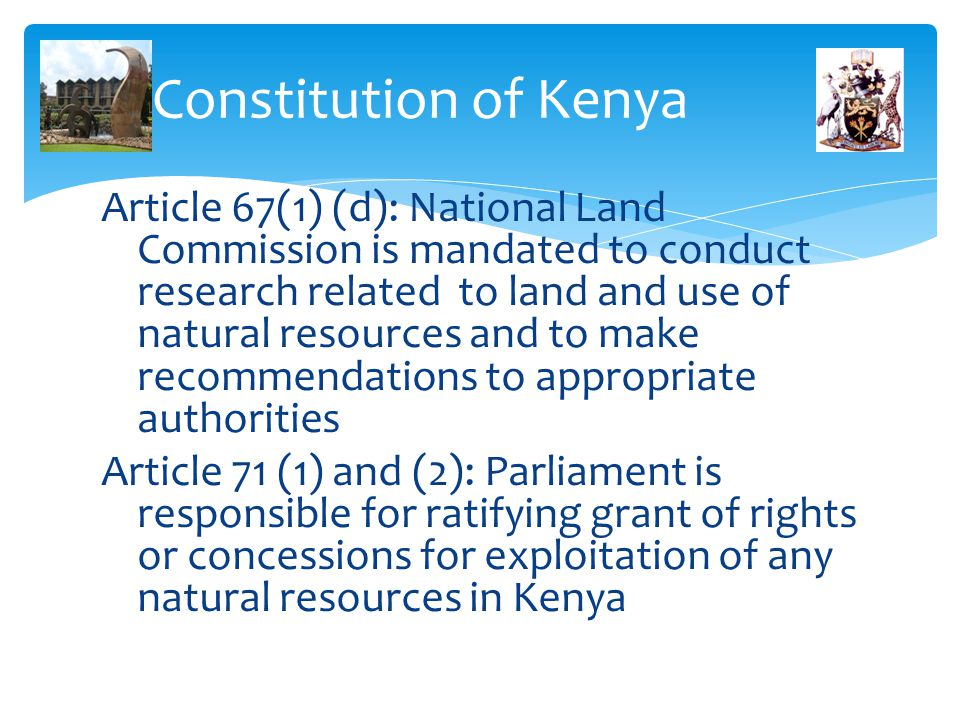Constitution of Kenya Article 67(1) (d): National Land Commission is mandated to conduct research related to land and use of natural resources and to
