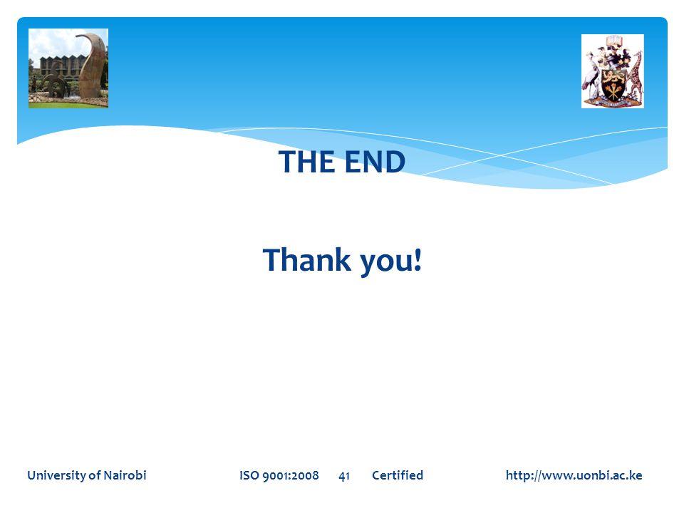 THE END Thank you! University of Nairobi ISO 9001:2008 41 Certified http://www.uonbi.ac.ke