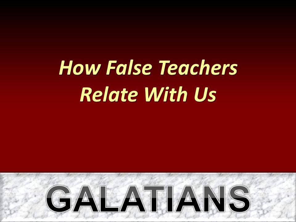 How False Teachers Relate With Us