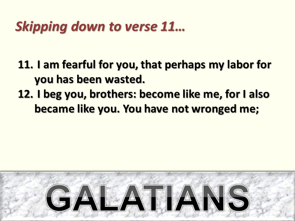 11. I am fearful for you, that perhaps my labor for you has been wasted.