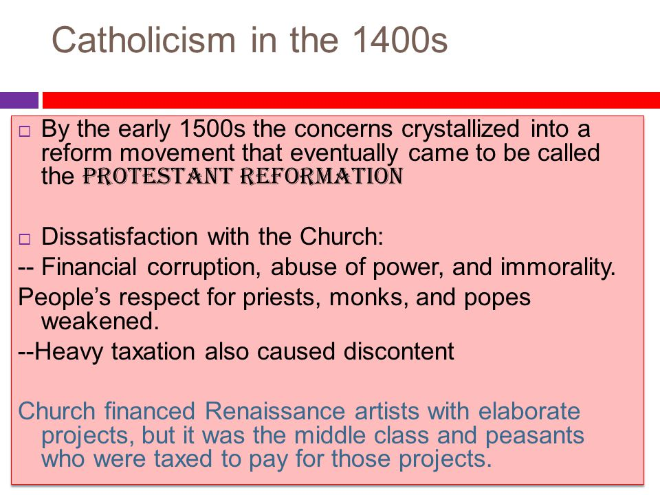 Catholicism in the 1400s  By the early 1500s the concerns crystallized into a reform movement that eventually came to be called the PROTESTANT REFORM