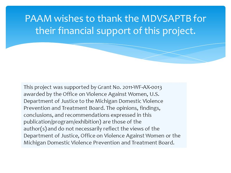 PAAM wishes to thank the MDVSAPTB for their financial support of this project. This project was supported by Grant No. 2011-WF-AX-0013 awarded by the