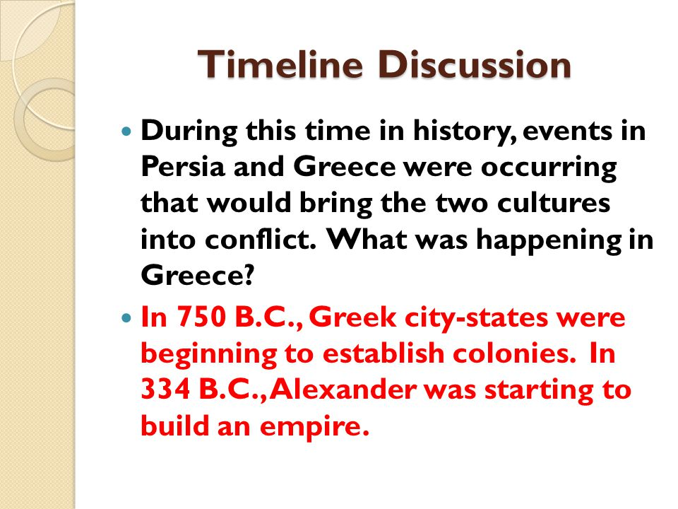 Timeline Discussion During this time in history, events in Persia and Greece were occurring that would bring the two cultures into conflict.