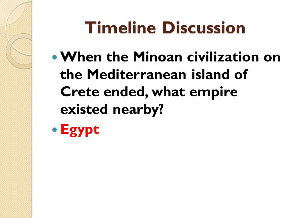 Timeline Discussion When the Minoan civilization on the Mediterranean island of Crete ended, what empire existed nearby.