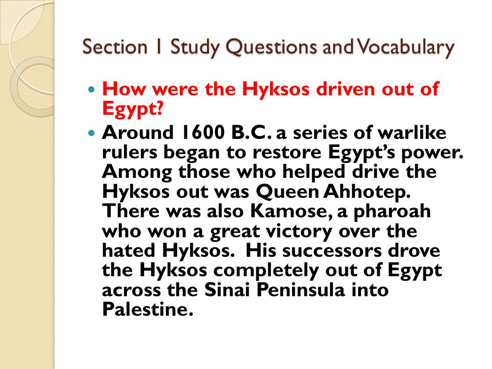 Section 1 Study Questions and Vocabulary How were the Hyksos driven out of Egypt.
