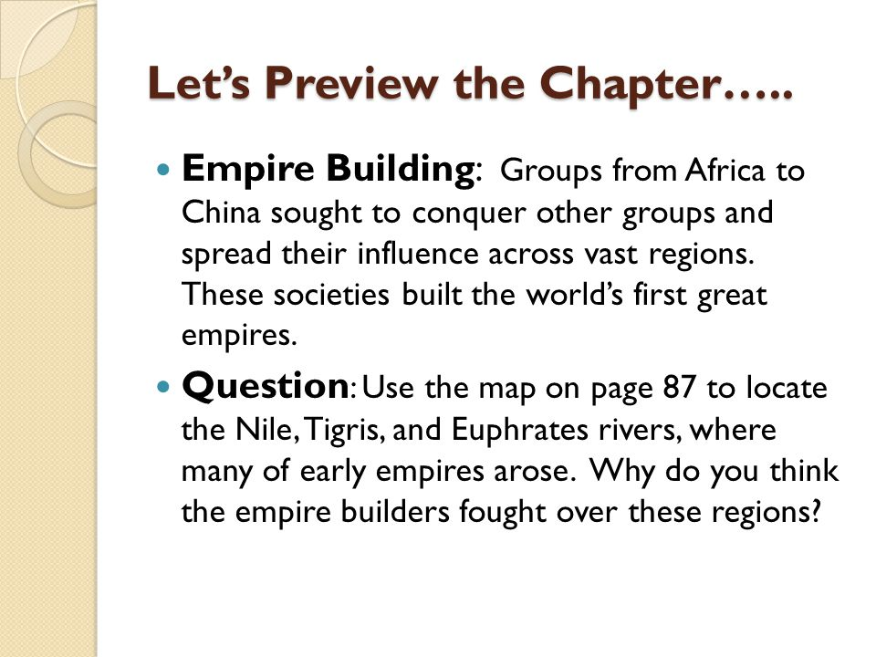 Let's Preview the Chapter….. Empire Building: Groups from Africa to China sought to conquer other groups and spread their influence across vast region