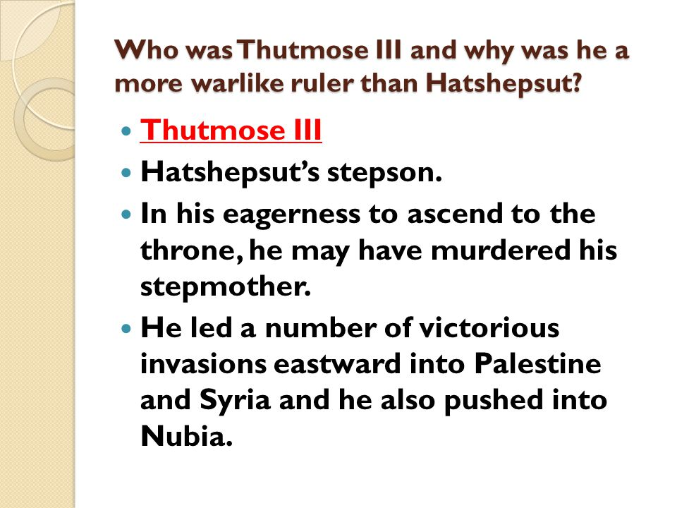 Who was Thutmose III and why was he a more warlike ruler than Hatshepsut.