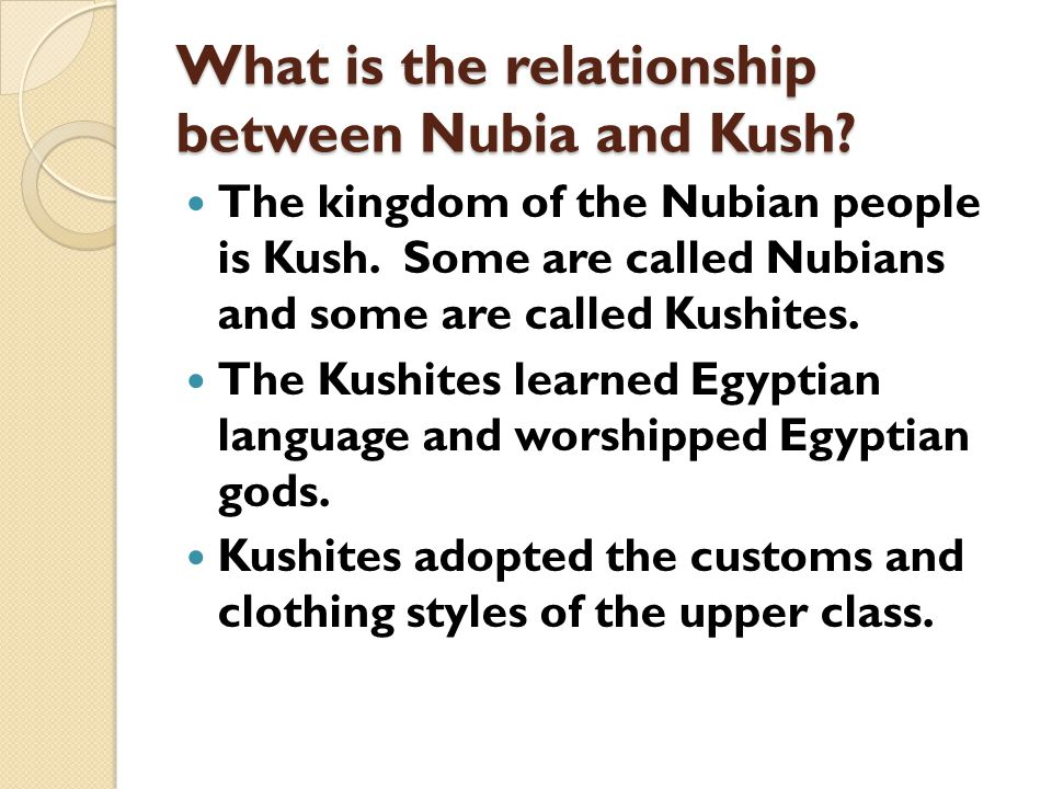 What is the relationship between Nubia and Kush.The kingdom of the Nubian people is Kush.