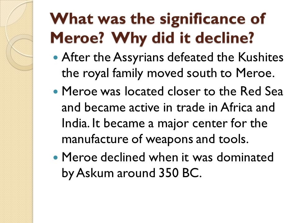 What was the significance of Meroe.Why did it decline.