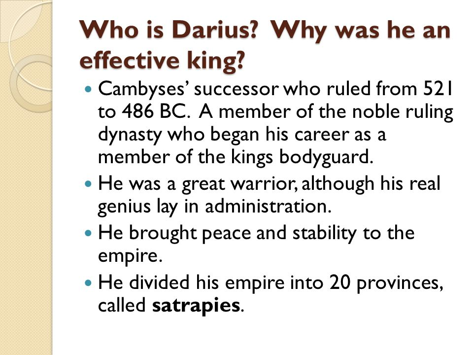 Who is Darius.Why was he an effective king. Cambyses' successor who ruled from 521 to 486 BC.