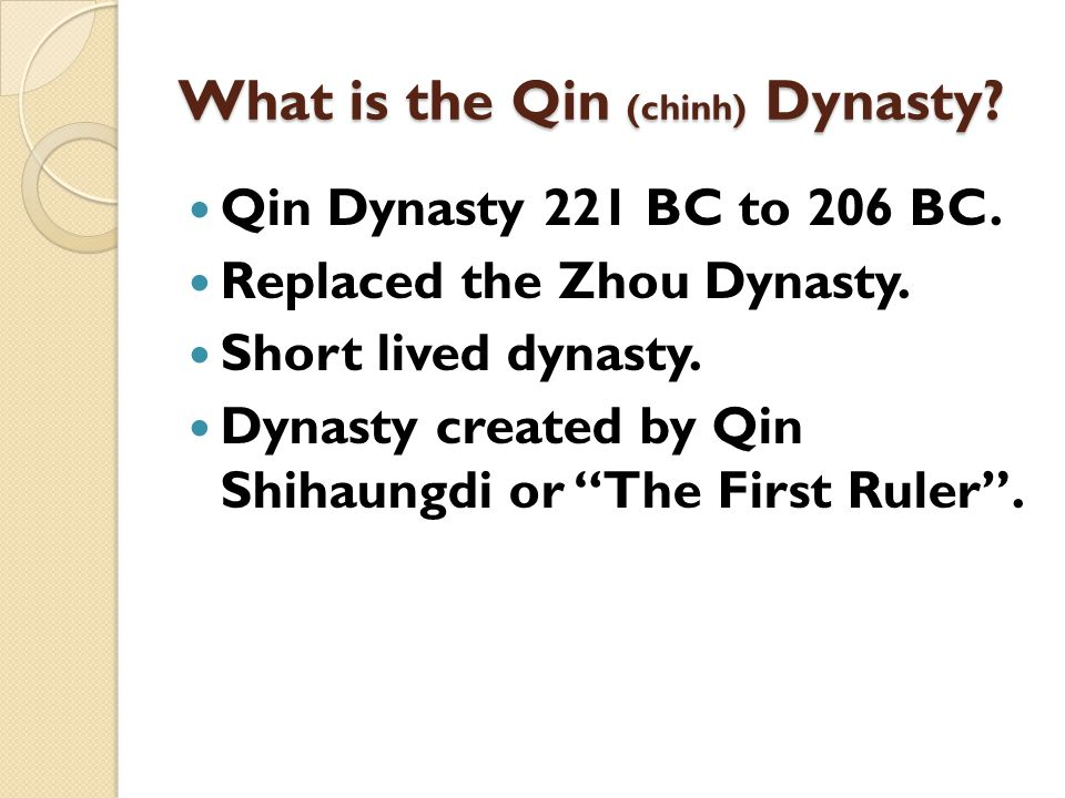 What is the Qin (chinh) Dynasty.Qin Dynasty 221 BC to 206 BC.