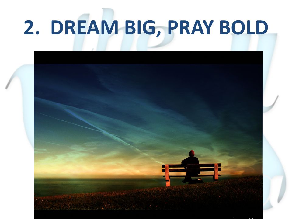 2. DREAM BIG, PRAY BOLD