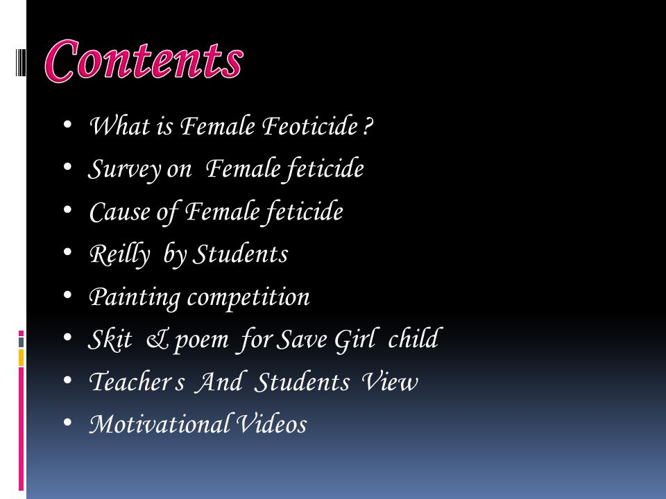 What is Female Feoticide ? Survey on Female feticide Cause of Female feticide Reilly by Students Painting competition Skit & poem for Save Girl child