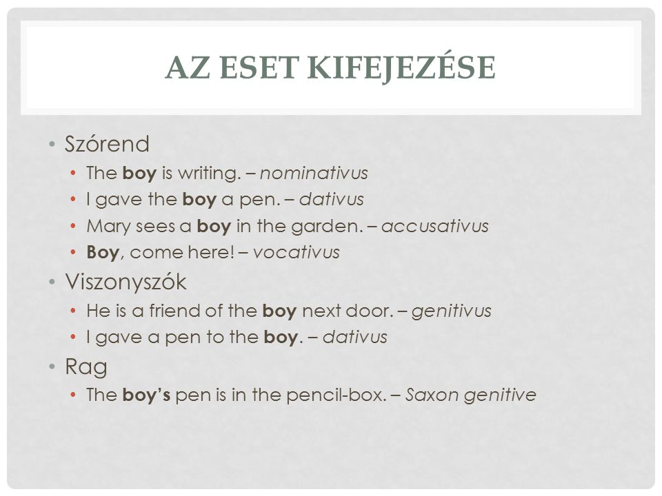 AZ ESET KIFEJEZÉSE Szórend The boy is writing. – nominativus I gave the boy a pen.