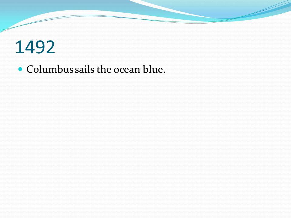 1492 Columbus sails the ocean blue.