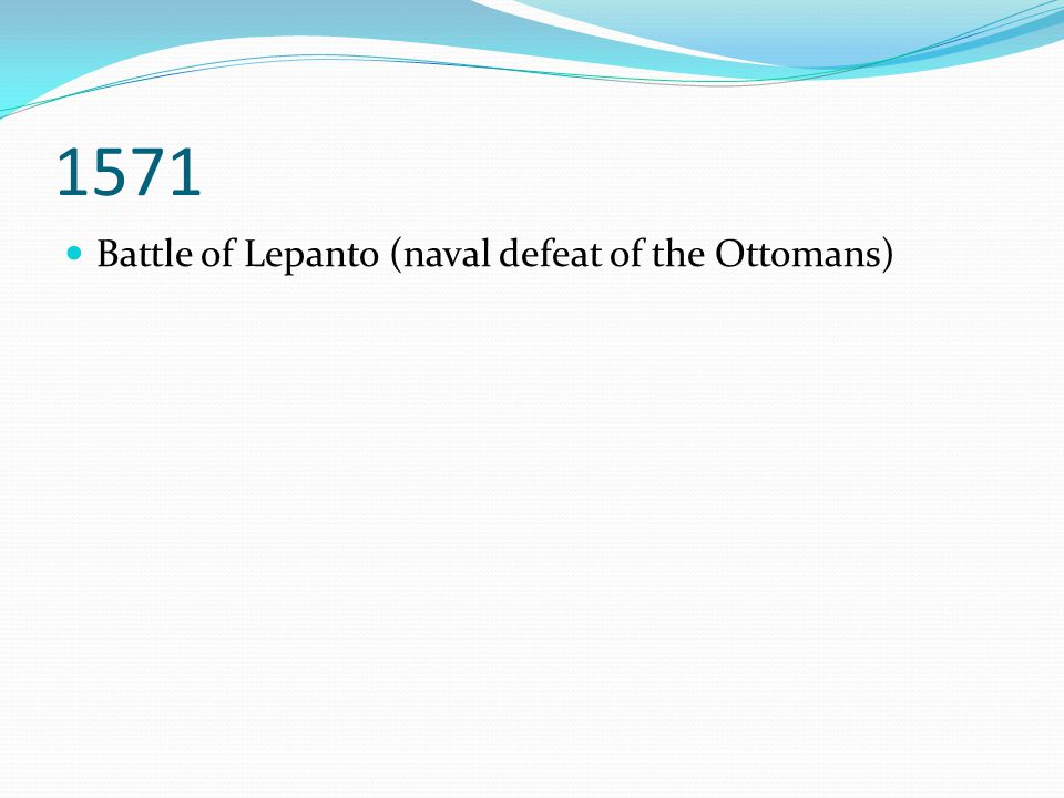 1571 Battle of Lepanto (naval defeat of the Ottomans)