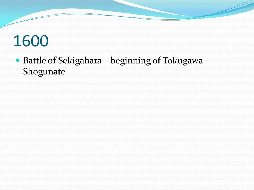 1600 Battle of Sekigahara – beginning of Tokugawa Shogunate