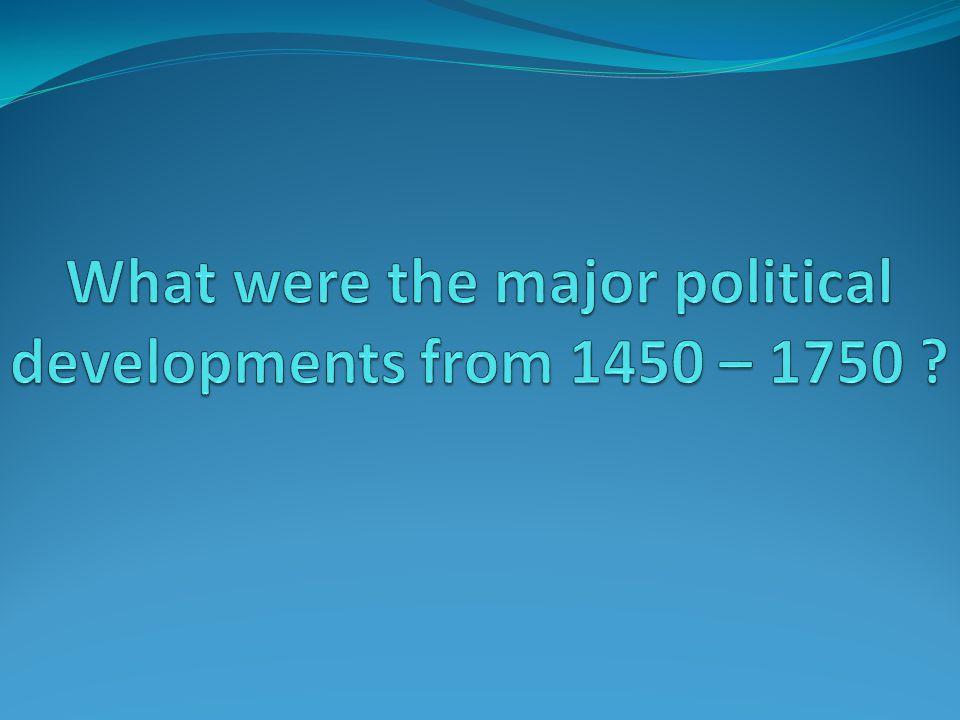 Political Developments in Europe 1450 - 1750 1 st World Wars (ex.