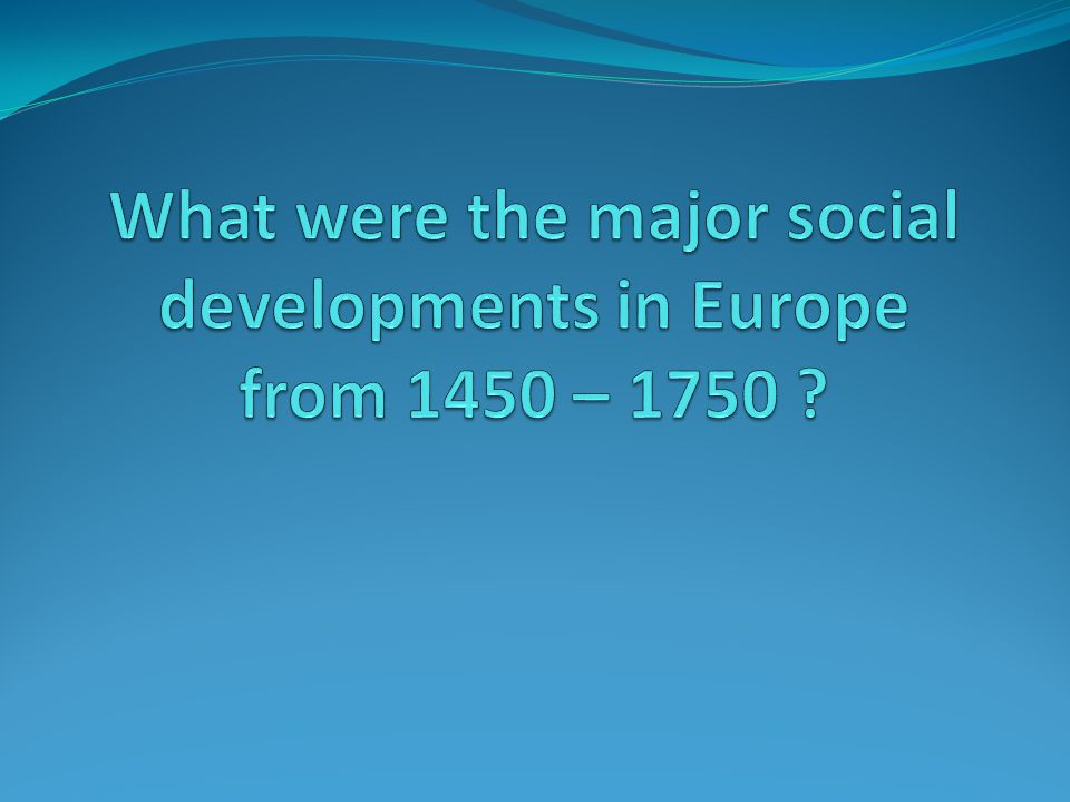 Social Developments in Europe 1450 - 1750 Social diversification as a result of the growing importance of nonagricultural occupations (ex.