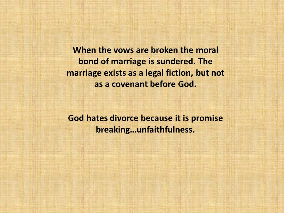 When the vows are broken the moral bond of marriage is sundered.