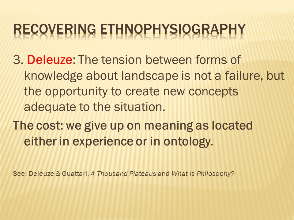 3. Deleuze: The tension between forms of knowledge about landscape is not a failure, but the opportunity to create new concepts adequate to the situat