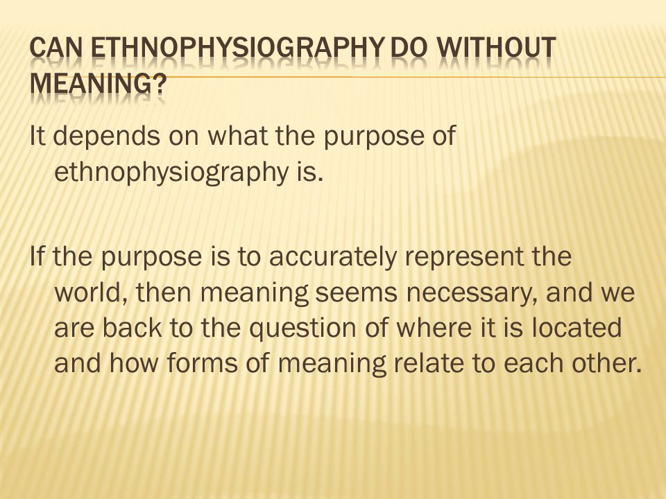 It depends on what the purpose of ethnophysiography is.