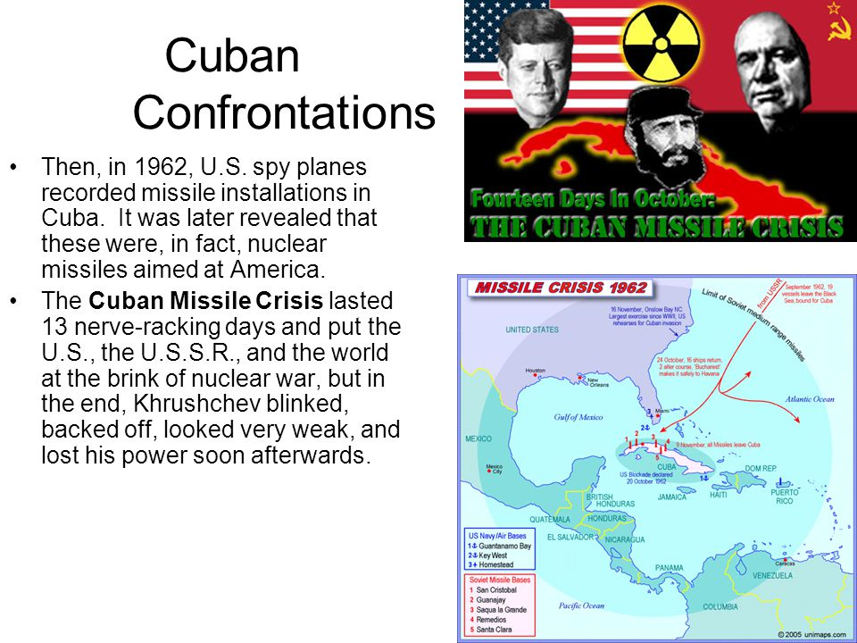 Cuban Confrontations Then, in 1962, U.S. spy planes recorded missile installations in Cuba. It was later revealed that these were, in fact, nuclear mi