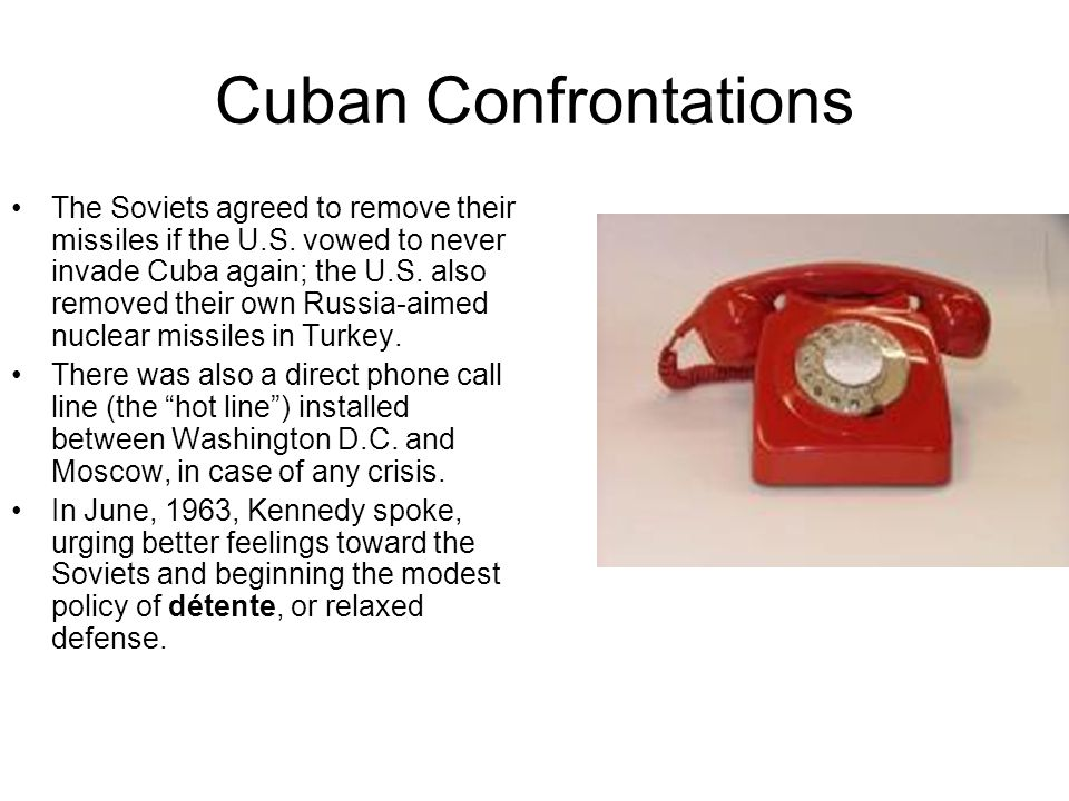 Cuban Confrontations The Soviets agreed to remove their missiles if the U.S.