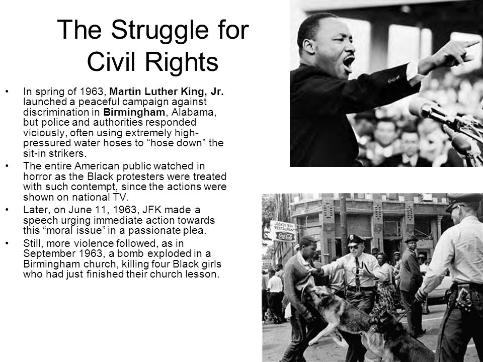 The Struggle for Civil Rights In spring of 1963, Martin Luther King, Jr. launched a peaceful campaign against discrimination in Birmingham, Alabama, b