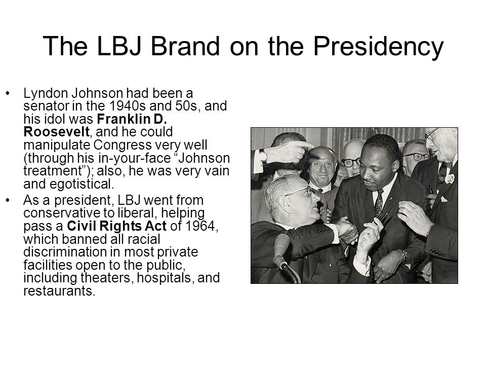 The LBJ Brand on the Presidency Lyndon Johnson had been a senator in the 1940s and 50s, and his idol was Franklin D.