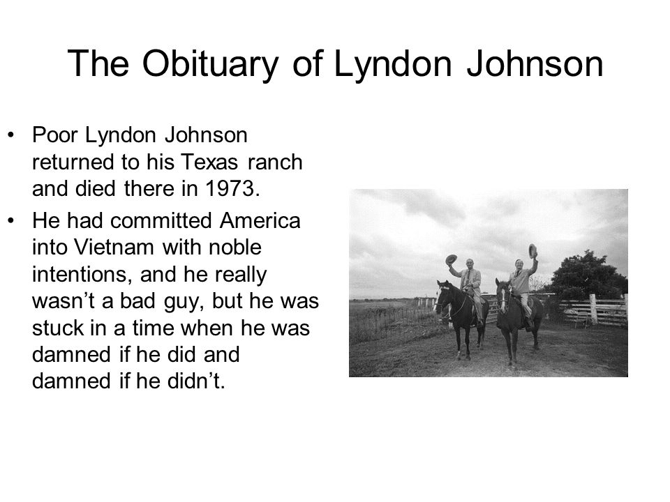The Obituary of Lyndon Johnson Poor Lyndon Johnson returned to his Texas ranch and died there in 1973.