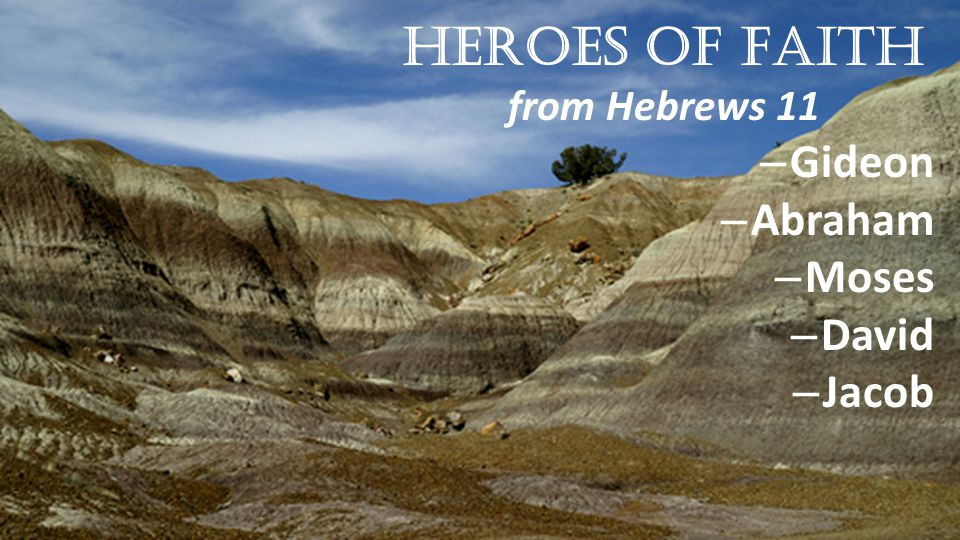 Heroes of Faith from Hebrews 11 – Gideon – Abraham – Moses – David – Jacob